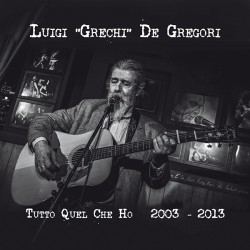 Luigi Grechi De Gregori - Tutto quel che ho 2003-2013